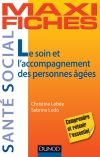 Maxi Fiches - Le soin et l&#039;accompagnement des personnes ges