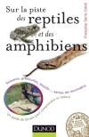 Sur la piste des reptiles et des amphibiens : Serpents, grenouilles, lézards..., sachez les reconnaître