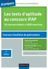Les tests d'aptitude au concours d'entrée en IFAP - Auxiliaires de puériculture : 10 concours blancs. 1000 exercices