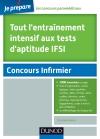 Tout l'entraînement intensif aux tests d'aptitude IFSI : Planning, Organigr., Logigr., Cases à noircir, Carrés log. Nombres, Lettres, Formes, Dominos, Cartes