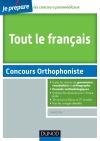 Tout le français - Concours Orthophoniste : avec des annales de toutes les villes