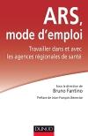 ARS : mode d'emploi : Travailler dans et avec les Agences régionales de santé
