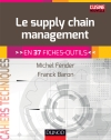 Le supply chain management : En 37 fiches-outils