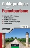 Guide pratique de l'oenotourisme : Identification du marché, création d'une offre, communication, financement du projet