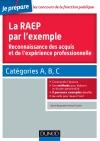 La RAEP par l'exemple : Comprendre l'esprit de la RAEP, rédiger mon dossier, réussir l'oral