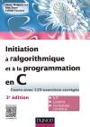 Initiation à l'algorithmique et à la programmation en C : Cours avec 129 exercices corrigés