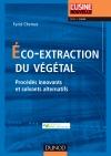 Eco-extraction du végétal : Procédés innovants et solvants alternatifs