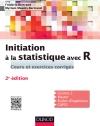 Initiation à la statistique avec R : Cours, exemples, exercices et problèmes corrigés