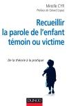 Recueillir la parole de l'enfant témoin ou victime : De la théorie à la pratique