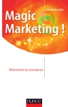 Magic marketing ! : Réinventer la croissance