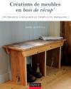 Créations de meubles en bois de récup' : 20 projets à réaliser le temps d'un week-end