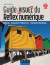 Guide visuel du reflex numérique : Matériel, réglages et prise de vue, traitement numérique