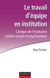 Le travail d'équipe en institution : Clinique de l'institution médico-sociale et psychiatrique
