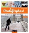 Tous photographes ! : 58 leçons pour réussir vos photos