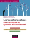 Les troubles bipolaires : de la cyclothymie au syndrome maniaco-dépressif : Dépistage du trouble - Prises en charge éducatives et psychothérapeutiques - Prévention des rechutes