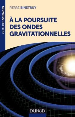 A la poursuite des ondes gravitationnelles -  Pierre Binétruy