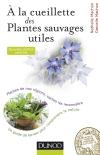 À la cueillette des plantes sauvages utiles : Plantes de nos régions, sachez les reconnaître