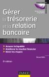 Gérer la trésorerie et la relation bancaire : Assurer la liquidité. Améliorer le résultat financier. Gérer les risques