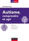 Autisme, comprendre et agir : Santé, éducation, insertion