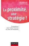 La proximité, une stratégie ! : Six questions pour mettre l'homme au coeur de l'entreprise