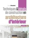 Techniques et détails de construction en architecture d'intérieur : Matériaux, éléments et structures, conception, réalisation, finitions
