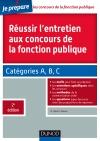 Réussir l'entretien aux concours de la fonction publique : Catégories A, B et C