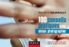 100 conseils pratiques pour mieux photographier : avec 20 fiches SOS pour sauver toutes vos photos