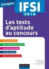 IFSI 2016 Les tests d'aptitude aux concours infirmiers : 15 concours blancs