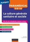 Paramédical 2016 - La culture générale sanitaire et sociale : Concours Infimiers, Aide-soignant, Auxilliaire de puériculture, Orthophonie, Concours sociaux