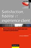 Satisfaction, fidélité et expérience client : Être à l'écoute de ses clients pour une entreprise performante