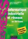 Informatique industrielle et réseaux : en 20 fiches