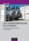 Les transformateurs électriques : Fonctionnement, mise en oeuvre et exploitation