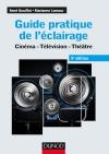 Guide pratique de l'éclairage : Cinéma - Télévision - Théâtre