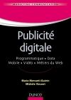 Publicité digitale : Programmatique. Data. Mobile. Vidéo. Métiers du Web