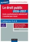 Le droit public 2016-2017 - L'essentiel pour réussir : Catégories A et B