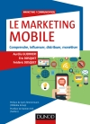 Le Marketing mobile : Comprendre, influencer, distribuer, monétiser