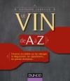 Le vin de A à Z : Devenez incollable sur les cépages, la dégustation, les appellations, les grands domaines...