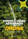 Photo et vidéo aériennes avec un drone : Le guide complet pas à pas