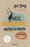 Moi, microbiote, maître du monde : Les microbes, 30 billions d'amis