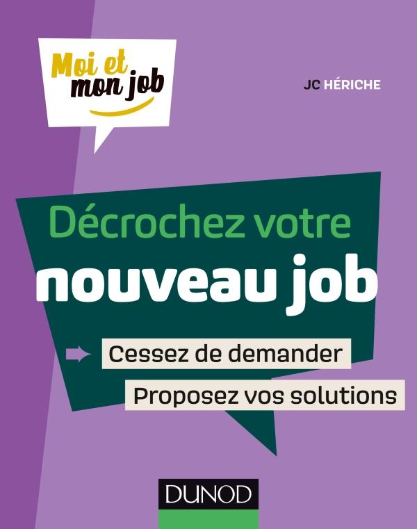 D?crochez votre nouveau job, Cessez de demander, proposez des solutions !
