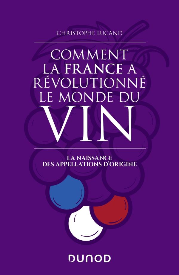 Comment la France a révolutionné le monde du vin, La naissance des appellations d'origine