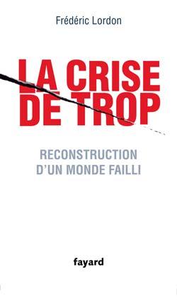 [Frédéric Lordon] Décryptage de la crise dans le livre «La crise de trop»