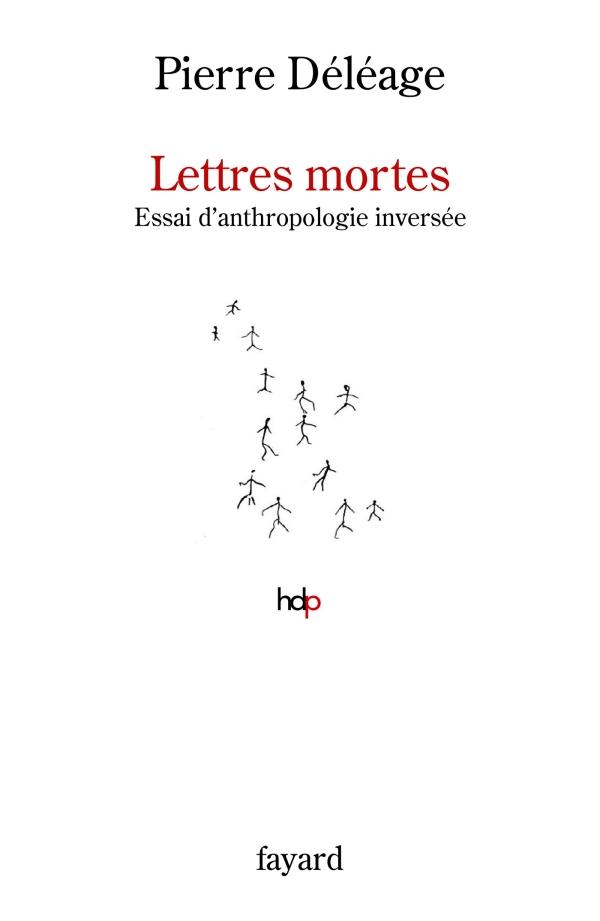 Lettres mortes. Essai d'anthropologie invers?e