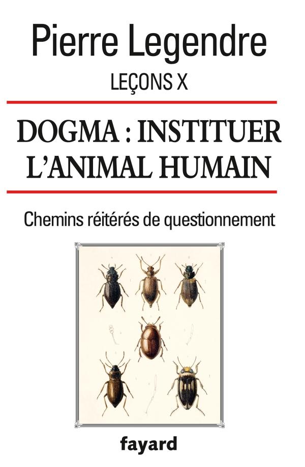 Leçons X. Dogma. Instituer l'animal humain