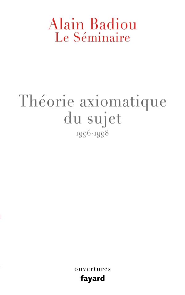 Le S?minaire - Th?orie axiomatique du sujet (1996-1998)