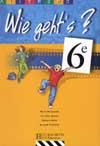 Wie geht's? 6e LV1 - Allemand - Livre de l'élève - Edition 2000