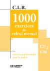 CLR 1 000 Exercices de calcul mental CE2/CM - Corrigés - Ed.2003