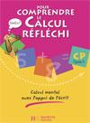 Pour comprendre le calcul réfléchi CP - Cahier élève - Ed.2006