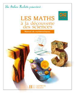 Les Ateliers Hachette Les Maths à la découverte des Sciences CM2 - Livre de l'élève - Ed.2008 - cliquer pour zoomer