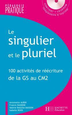 Le singulier et le pluriel - 100 activités de réécriture de la GS au CM2 - Avec CD
